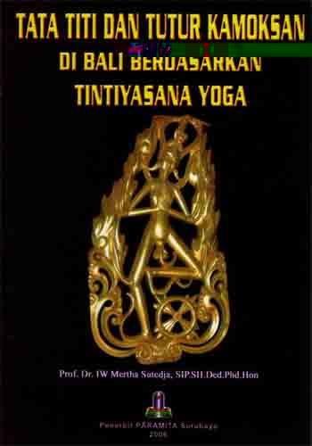 Tata Titi Dan Tutur Kamoksan Di Bali Berdasarkan Tintiyasana Yoga